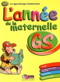 L'année de la maternelle GS : français, se repérer dans l'espace et le temps, mathématiques, découvrir le monde