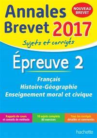 Français, histoire géographie, éducation morale et civique : épreuve 2 : annales brevet 2017, sujets et corrigés