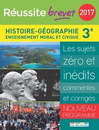 Histoire géographie, enseignement moral et civique, 3e : les sujets zéro et inédits commentés et corrigés : nouveau programme, brevet 2017