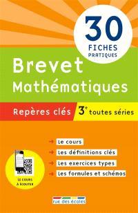 Brevet mathématiques, 3e toutes séries, nouveau programme : repères clés : 30 fiches pratiques
