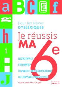 Je réussis ma 6e, pour les élèves dyslexiques : français, anglais, histoire-géographie, éducation civique : leçons, exercices, corrigés