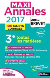Maxi annales 2017 3e : toutes les matières, 100 sujets corrigés
