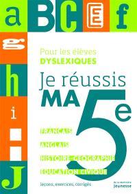 Je réussis ma 5e, pour les élèves dyslexiques : français, anglais, histoire géographie, éducation civique : leçons, exercices, corrigés