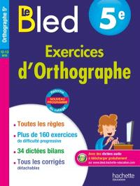 Le Bled : exercices d'orthographe 5e, 12-13 ans