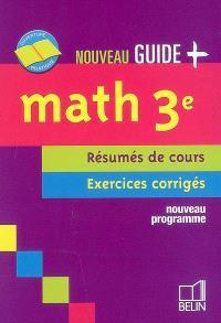 Math 3e : résumés de cours, exercices corrigés : nouveau programme