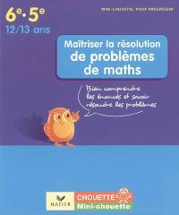Maîtriser la résolution de problèmes de maths 6e-5e, 12-13 ans : bien comprendre les énoncés et savoir résoudre les problèmes
