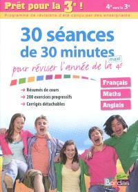 Prêt pour la 3e ! : 30 séances de 30 minutes maxi pour réviser l'année de la 4e : français, maths, anglais