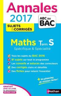 Maths : terminale S spécifique & spécialité : annales, sujets & corrigés 2017