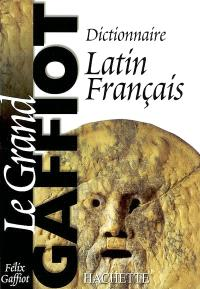 Dictionnaire latin-français : le grand Gaffiot