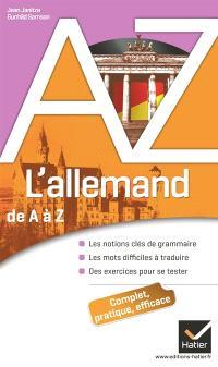 L'allemand de A à Z : les notions clés de grammaire, les mots difficiles à traduire, des exercices pour se tester