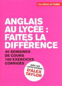 Anglais au lycée : faites la différence : 40 semaines de cours, 100 exercices corrigés