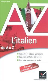L'italien de A à Z : les notions clés de grammaire, les mots difficiles à traduire, des exercices pour se tester