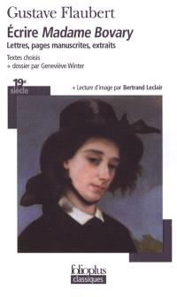 Ecrire Madame Bovary : lettres, pages manuscrites, extraits