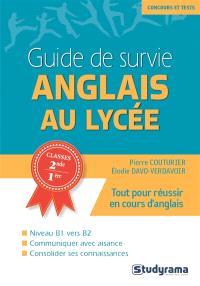 Guide de survie anglais au lycée : niveau B1 vers B2 : classes 2de, 1re
