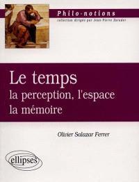 Le temps : la perception, l'espace, la mémoire