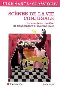 Scènes de la vie conjugale : le couple au théâtre, de Shakespeare à Yasmina Reza : anthologie