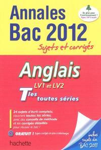 Anglais LV1 et LV2, terminales toutes séries : annales bac 2012 : sujets et corrigés