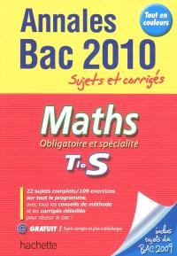 Maths obligatoire et de spécialité, terminale S : annales bac 2010, sujets et corrigés