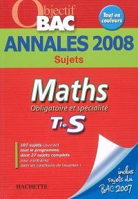 Maths obligatoire et spécialité terminale S : annales 2008, sujets