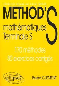 Method's mathématiques terminale S : 170 méthodes, 80 exercices corrigés