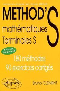 Method'S mathématiques, terminale S : nouveaux programmes : 180 méthodes, 90 exercices corrigés