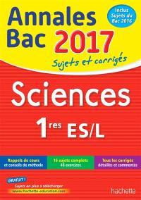 Sciences 1res ES, L : annales bac 2017 : sujets et corrigés