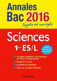 Sciences, 1res ES, L : annales bac 2016 : sujets et corrigés