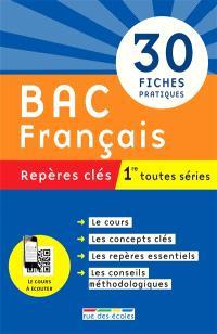 Bac français, 1re toutes séries : repères clés : 30 fiches pratiques