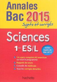 Sciences 1res ES, L : annales bac 2015 : sujets et corrigés