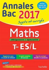 Maths, obligatoire + spécialité, terminales ES, L : annales bac 2017 : sujets et corrigés