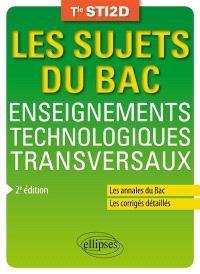 Enseignements technologiques transversaux, terminale STI2D : les annales du bac, les corrigés détaillés