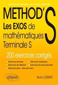 Method's : les exos de mathématiques terminale S, enseignements spécifique et de spécialité : 200 exercices corrigés