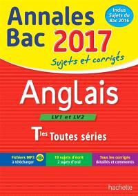 Anglais LV1 et LV2 terminales toutes séries : annales bac 2017 : sujets et corrigés