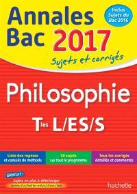 Philosophie terminales L, ES, S : annales bac 2017 : sujets et corrigés