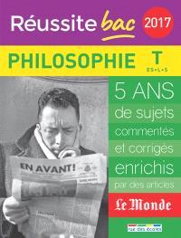 Philosophie, terminales ES, L, S : 5 ans de sujets commentés et corrigés, enrichis par des articles Le Monde : 2017