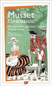 Lorenzaccio; On ne badine pas avec l'amour : et autres pièces