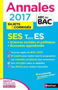 SES, terminale ES : sciences sociales et politiques + économie approfondie : annales 2017