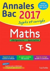 Maths, obligatoire + spécialité, terminale S : annales bac 2017 : sujets et corrigés