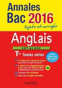 Anglais LV1 et LV2, terminales toutes séries : annales bac 2016 : sujets et corrigés