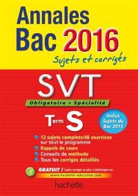 SVT, sciences de la vie et de la terre, obligatoire + spécialité, terminale S : annales bac 2016 : sujets et corrigés