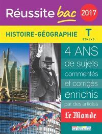 Histoire géographie, terminale ES, L, S : 2017 : 4 ans de sujets commentés et corrigés, enrichis par des articles Le Monde