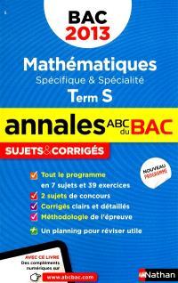 Mathématiques, terminale S, spécifique & spécialité : bac 2013