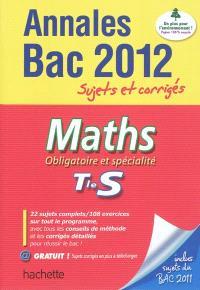 Maths terminale S, obligatoire et spécialité : annales bac 2012 : sujets et corrigés