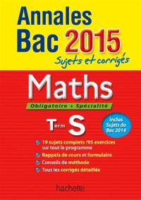 Maths, obligatoire + spécialité, terminale S : annales bac 2015 : sujets et corrigés