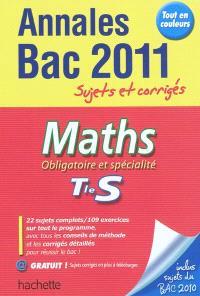 Maths, obligatoire et spécialité, terminale S : annales bac 2011, sujets et corrigés