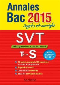 SVT, obligatoire + spécialité, terminale S : annales bac 2015 : sujets et corrigés