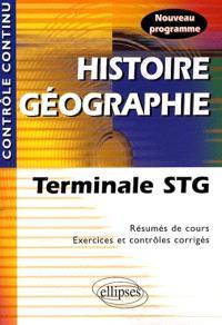 Histoire géographie terminale STG : résumés de cours, exercices et contrôles corrigés : nouveau programme