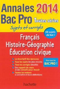 Français, histoire géographie, éducation civique : annales bac pro toutes séries 2014 : sujets et corrigés