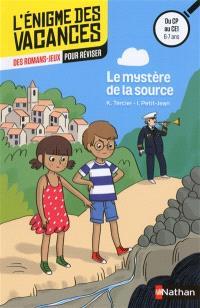 Le mystère de la source : des romans-jeux pour réviser : du CP au CE1, 6-7 ans