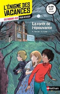 La forêt de l'épouvante : des romans-jeux pour réviser : du CM2 à la 6e, 10-11 ans